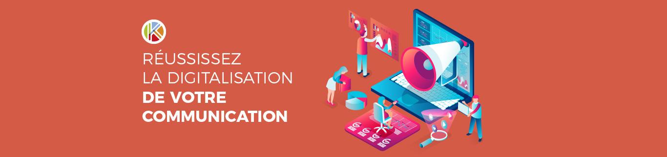 Réussissez la digitalisation de votre communication